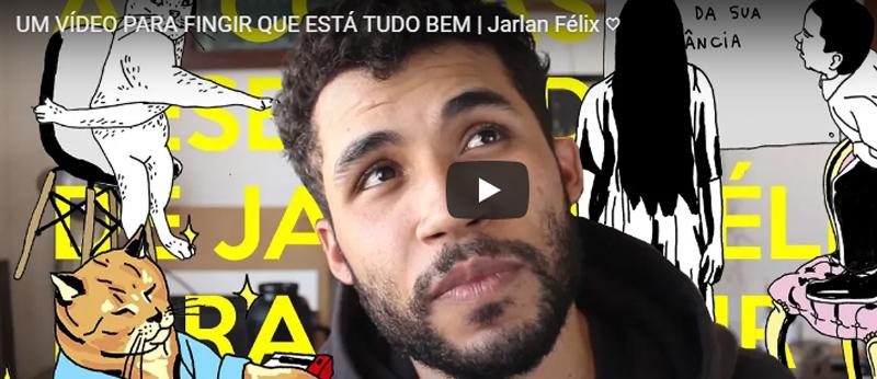 Um vídeo para fingir que está tudo bem, por Jarlan Félix