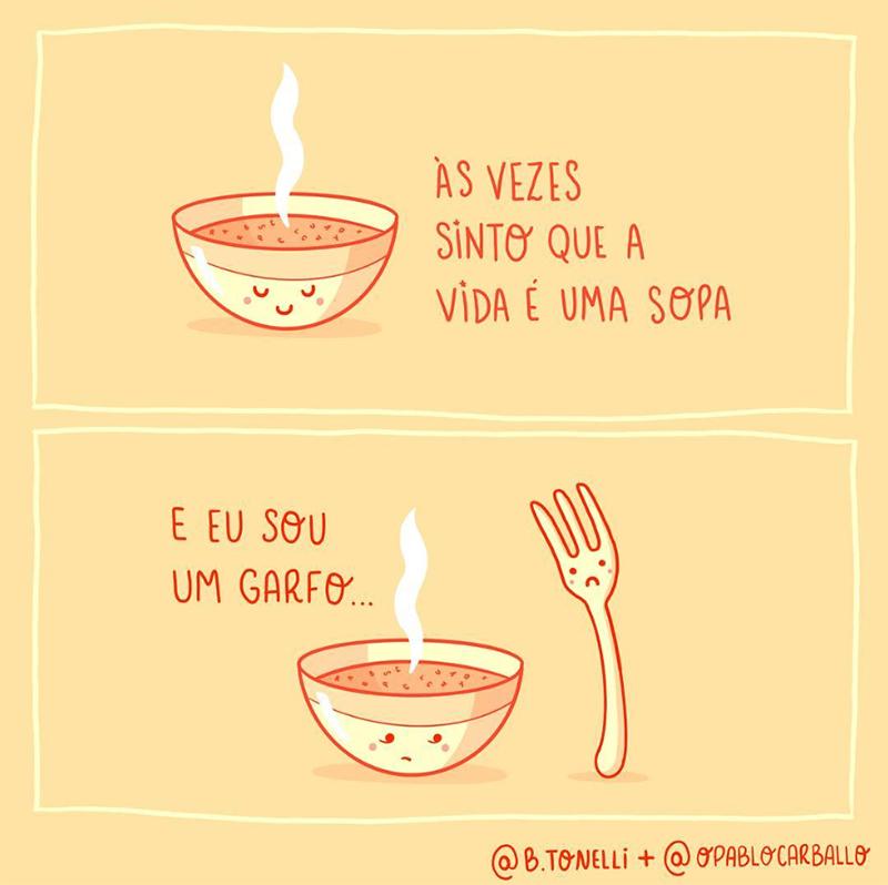Às vezes a vida é como tomar sopa de garfo