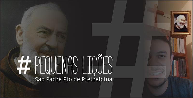 Pequenas Lições com São Padre Pio de Pietrelcina