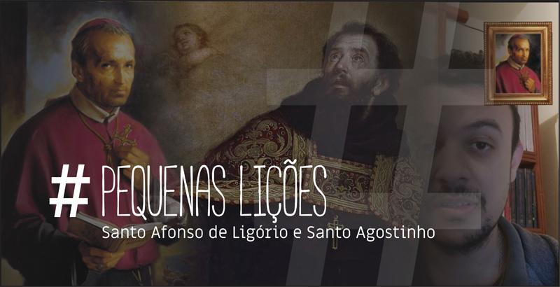 Pequenas lições com Santo Afonso Maria de Ligório e Santo Agostinho